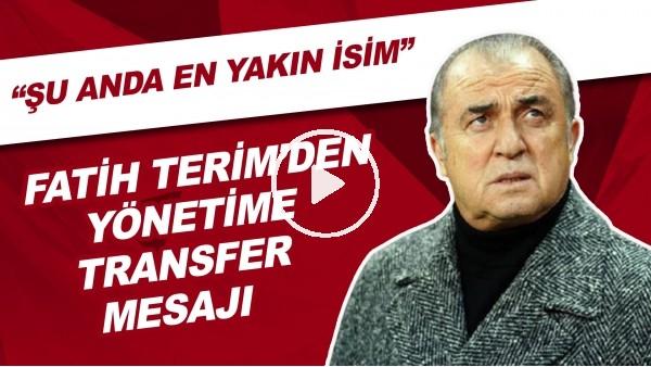 """Fatih Terim'den Yönetime Transfer Mesajı   """"Şu Anda En Yakın İsim"""""""