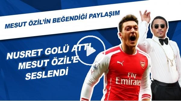 Nusret golü attı, Mesut Özil'e Seslendi | Mesut Özil'in Beğendiği Come To Fenerbahçe Paylaşımı