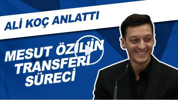 'Mesut Özil'in Transfer Süreci | Ali Koç Anlattı