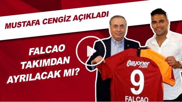'Falcao Takımdan Ayrılacak Mı? | Mustafa Cengiz Açıkladı