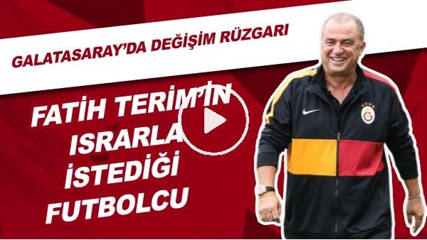 Galatasaray'da Değişim Rüzgarı | Fatih Terim'in Israrları İstediği Futbolcu...