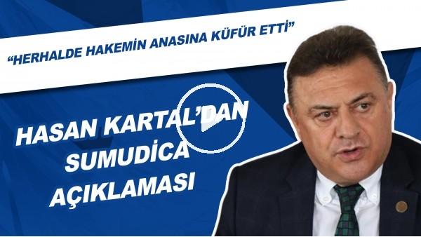 """'Hasan Kartal'dan Sumudica Açıklaması! """"Herhalde Hakemin Anasına Küfür Etti"""""""