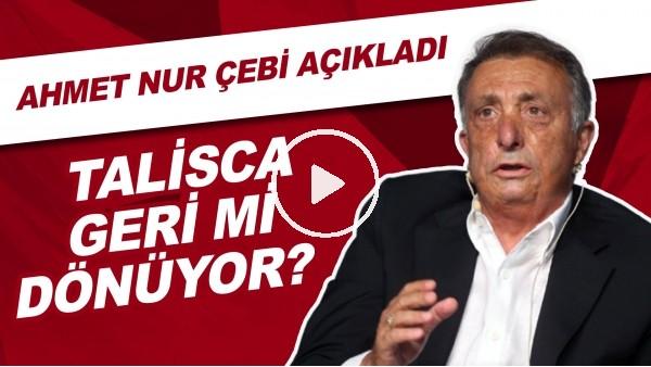 'Talisca Geri Mi Dönüyor? | Ahmet Nur Çebi Açıkladı..
