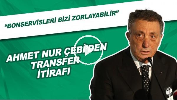 """'Ahmet Nur Çebi'den transfer itirafı! """"Bonservisleri bizi zorlayabilir"""""""