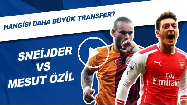 Sneijder VS Mesut Özil | Hangisi Daha Büyük Transfer?