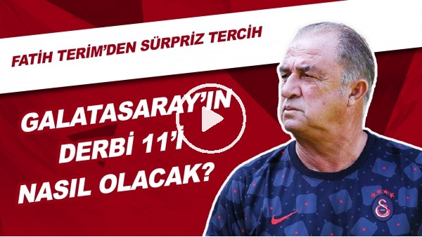'Galatasaray'ın Derbi 11'i Nasıl Olacak? | Fatih Terim'den Sürpriz Tercih