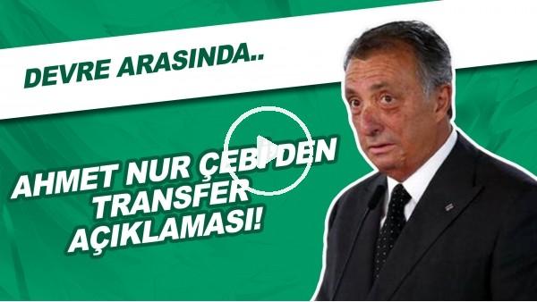 'Ahmet Nur Çebi'den transfer açıklaması! Devre arasında...