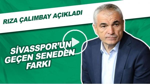 'Sivasspor'un Geçen Seneden Farkı | Rıza Çalımbay Açıkladı