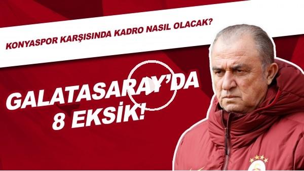 'Galatasaray'da 8 Eksik! | Konyaspor Karşısına Kadro Nasıl Olacak?