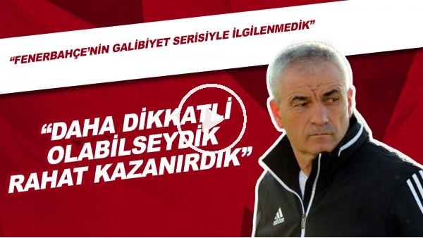 """'Rıza Çalımbay: """"Fenerbahçe Maçında Daha Dikkatli Olabilseydik Rahat Kazanırdık"""""""