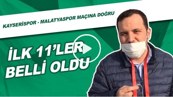 'Kayserispor - Yeni Malatyaspor Maçına Doğru | İlk 11'ler Belli Oldu
