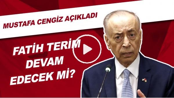 'Fatih Terim Devam Edecek Mi? Mustafa Cengiz Açıkladı