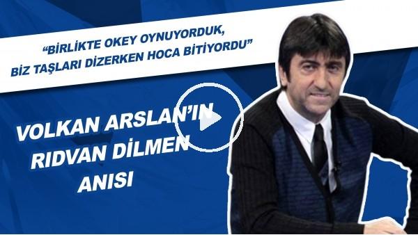 'Volkan Arslan'ın Rıdvan Dilmen ile gülümseten anısı