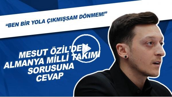"""'Mesut Özil'den Almanya Milli Takımı Sorusuna: """"Ben Bir Yola Gitmişsem Asla Geri Dönmem!"""""""