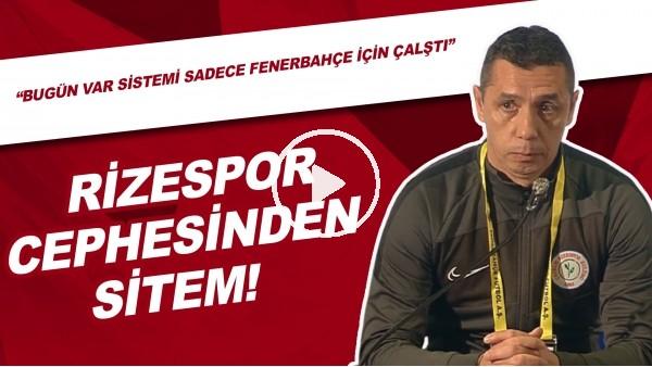 """'Rizespor Cephesinden Sitem! """"Bugün VAR Sistemi Sadece Fenerbahçe İçin Çalıştı"""""""