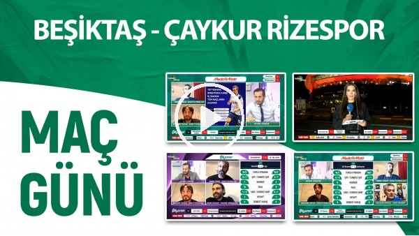 'Maç Günü | Beşiktaş - Çaykur Rizespor