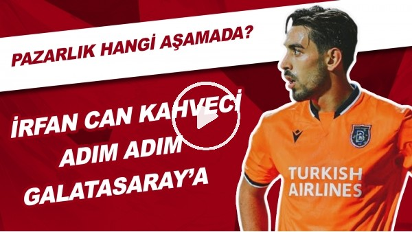 İrfan Can Kahveci Adım Adım Galatasaray'a! | Pazarlık Hangi Aşamada?