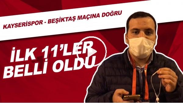 'Kayserispor - Beşiktaş Maçı Öncesi Son Gelişmeler | İlk 11'ler Belli Oldu