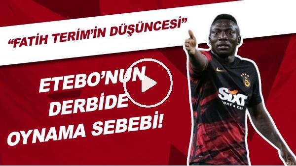 """'Etebo'nun Beşiktaş Derbisinde Oynama Sebebi! """"Fatih Terim'in Düşüncesi"""""""