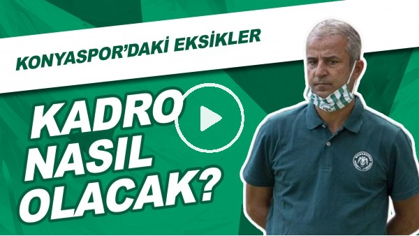 'Galatasaray Maçı Öncesi Konyaspor'da Son Durum | Kadro Nasıl Olacak?