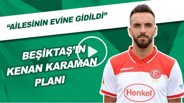 """Beşiktaş'ın Transferde Kenan Karaman Planı! """"Ailesinin Evine Gidildi"""""""