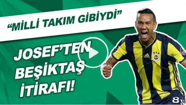 """'Josef: """"Ben Fenerbahçe'de oynarken Beşiktaş Milli takım gibiydi."""""""