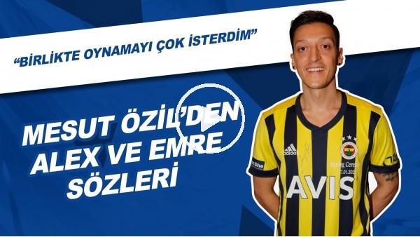 """'Mesut Özil: """"Alex Ve Emre Belözoğlu İle Birlikte Oynamayı Çok İsterdim"""""""