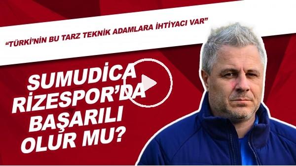"""'Sumudica, Rizespor'da Başarılı Olur Mu? """"Türkiye'nin Bu Tarz Teknik Adamlara İhtiyacı Var"""""""