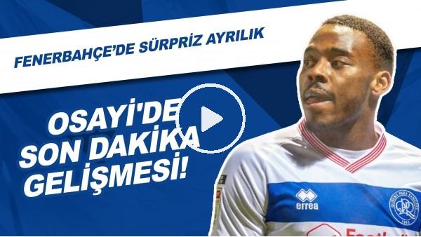 Osayi'de Son Dakika Gelişmesi! Fenerbahçe'de Sürpriz Ayrılık