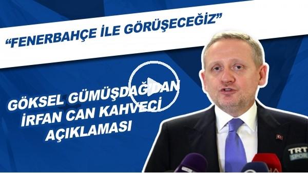 """'Göksel Gümüşdaş'dan İrfan Can Kahveci Açıklaması! """"Fenerbahçe İle Görüşeceğiz"""""""