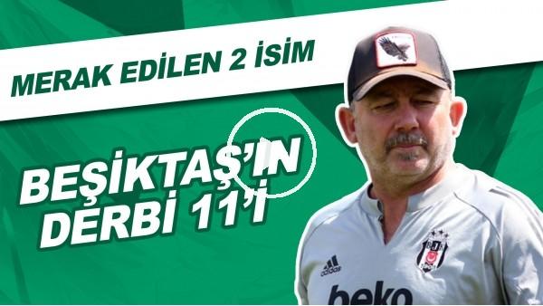 'Beşiktaş'ın Derbi 11'i | Merak Edilen 2 İsim