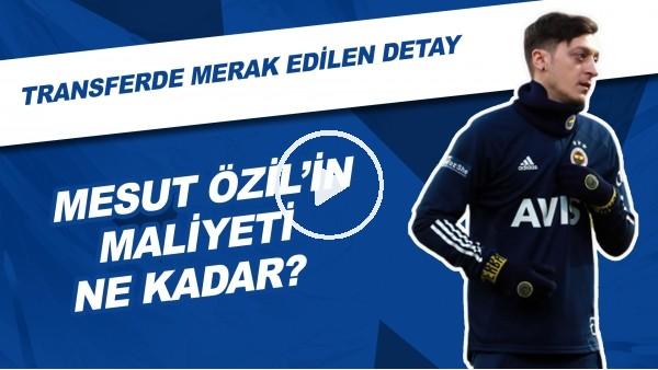 'Mesut Özil'in Maliyeti Ne Kadar? | Transferde Merak Edilen Detay