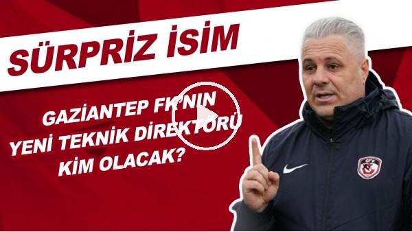 'Gaziantep FK'nın Yenİ Teknik Direktörü Kim Olacak? | Sürpriz İsim