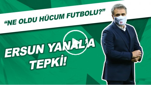 "'Ersun Yanal'a Tepki! | ""Ne Oldu Hücum Futbolu?"""