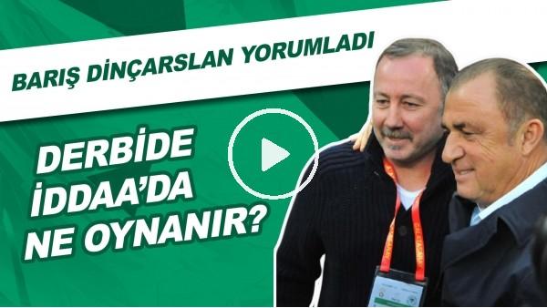 'Beşiktaş - Galatasaray Derbisinde İddaa'da Ne Oynanır? | Barış Dinçarslan Yorumladı