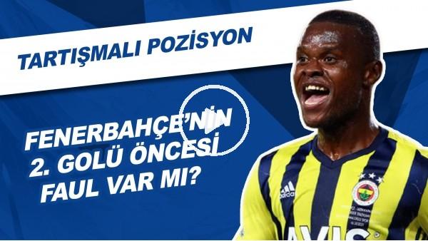 'Fenerbahçe'nin 2. Golü Öncesi Faul Var Mı? | Tartışmalı Pozisyon