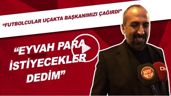 """'Mustafa Tokgöz: """"Futbolcular Uçakta Başkanımızı Çağırdı, Eyvah Para İsteyecekler Dedim"""""""