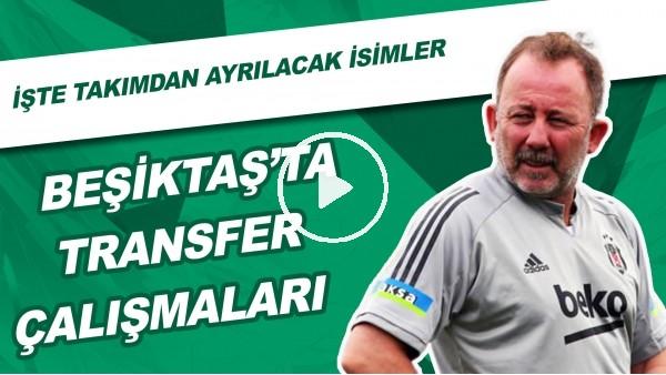 Beşiktaş'ta Transfer Çalışmaları | İşte Takımdan Ayrılacak İsimler