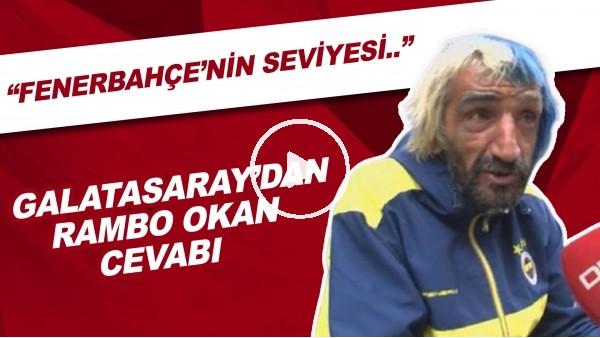 """Galatasaray'dan Rambo Okan cevabı! """"Fenerbahçe'nin en yükseğinden en altına seviyesi Rambo Okan seviyesidir"""""""