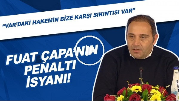 """'Fuat Çapa'nın Penaltı İsyanı! """"VAR'daki Hakemin Bize Karşı Sıkıntısı Var"""""""