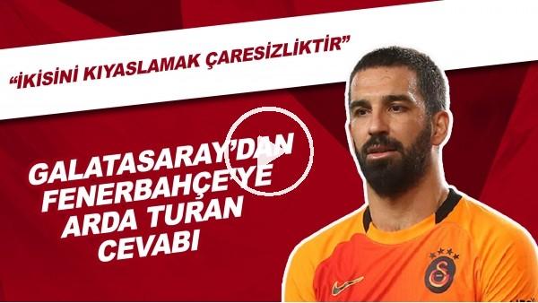 """Galatasaray'dan Fenerbahçe'ye Arda Turan cevabı! """"İkisini kıyaslamak çaresizliktir"""""""