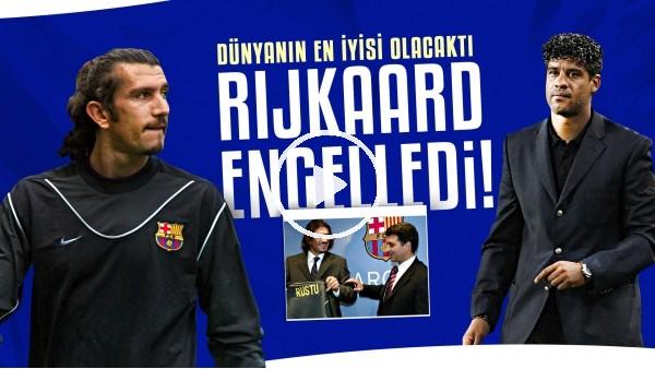 'Dünyanın en iyis kalecisi olacaktı, Rijkaard engelledi.