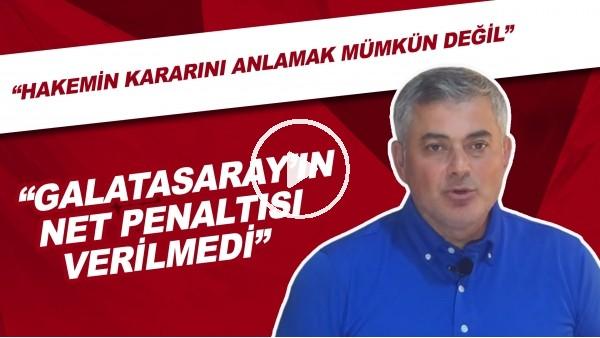 """'Selçuk Dereli:""""Galatasaray'ın Net Penaltısı Verilmedi. Hakemin Kararını Anlamak Mümkün Değil"""""""