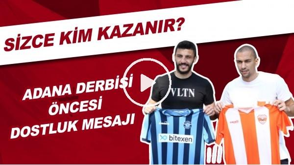 'Adana Derbisi Öncesi Dostluk Mesajı | Sizce Kim Kazanır?