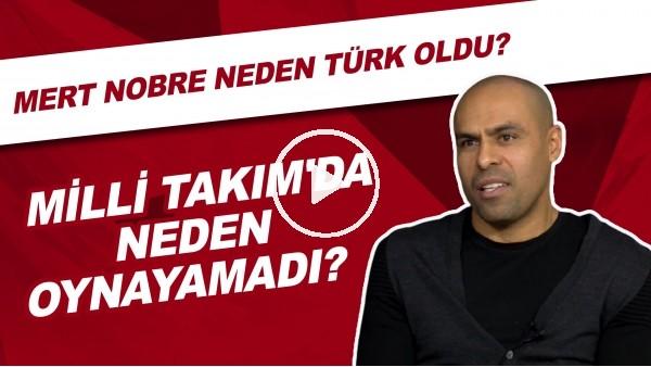 'Mert Nobre Neden Türk oldu? | Milli Takım'da Neden Oynayamadı?