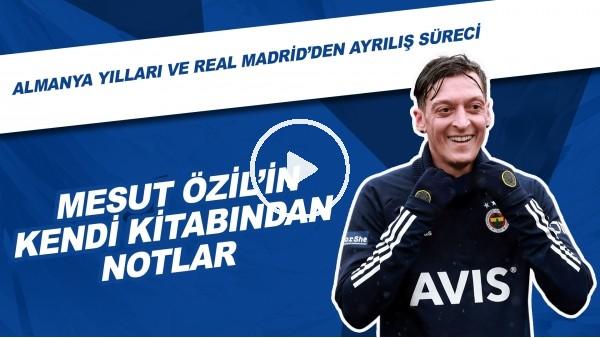 'Mesut Özil'in Kendi Kitabından Notlar | Almanya Yılları Ve Real Madrid'den Ayrılış Süreci