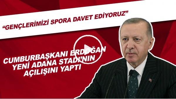 'Cumhurbaşkanı Erdoğan Yeni Adana Stadı'nın Açılışını Yaptı