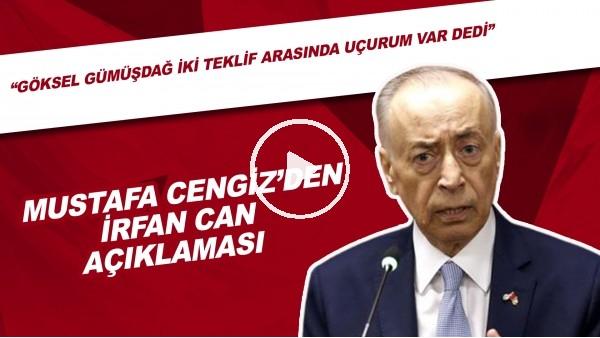 """Mustafa Cengiz'den İrfan Can Kahveci açıklaması! """"Göksel Gümüşdağ iki teklif arasında uçurum var dedi"""""""