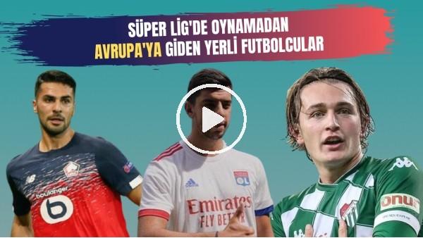 'Süper Lig Görmeden Avrupa'ya Transfer Oan Yerli Futbolcular