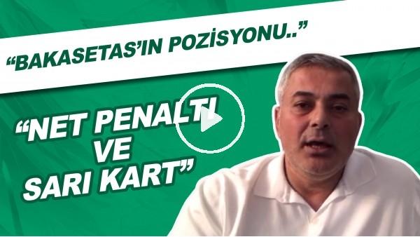 """'Selçuk Dereli: """"Bakasetas'ın Pozisyonu Net Penaltı Ve Sarı Kart"""""""